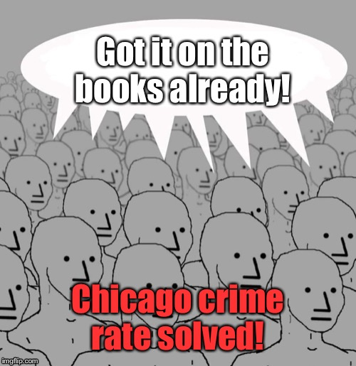 Chicago crime rate solved! | made w/ Imgflip meme maker
