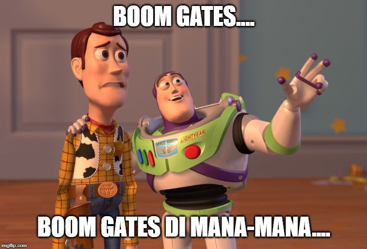 X, X Everywhere Meme |  BOOM GATES.... BOOM GATES DI MANA-MANA.... | image tagged in memes,x x everywhere | made w/ Imgflip meme maker