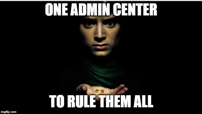 ONE ADMIN CENTER TO RULE THEM ALL   image tagged in one ring to rule them all   made w/ Imgflip meme maker