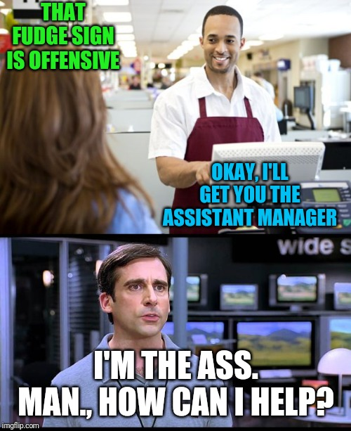 THAT FUDGE SIGN IS OFFENSIVE I'M THE ASS. MAN., HOW CAN I HELP? OKAY, I'LL GET YOU THE ASSISTANT MANAGER | image tagged in electrical retail guy,grocery stores be like | made w/ Imgflip meme maker