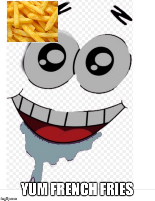 Hungry Patrick | YUM FRENCH FRIES | image tagged in hungry patrick | made w/ Imgflip meme maker