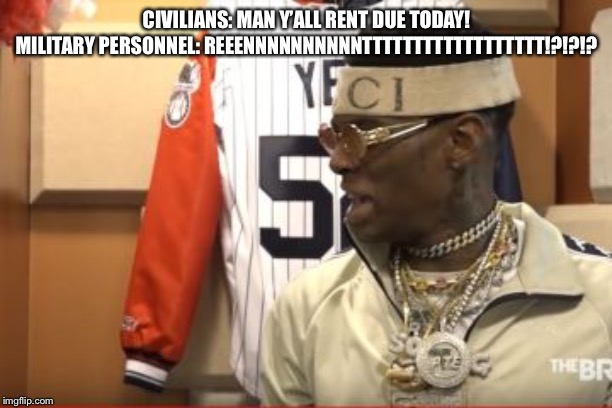 Soulja boy drake |  CIVILIANS: MAN Y'ALL RENT DUE TODAY!   MILITARY PERSONNEL: REEENNNNNNNNNNTTTTTTTTTTTTTTTTTT!?!?!? | image tagged in soulja boy drake | made w/ Imgflip meme maker