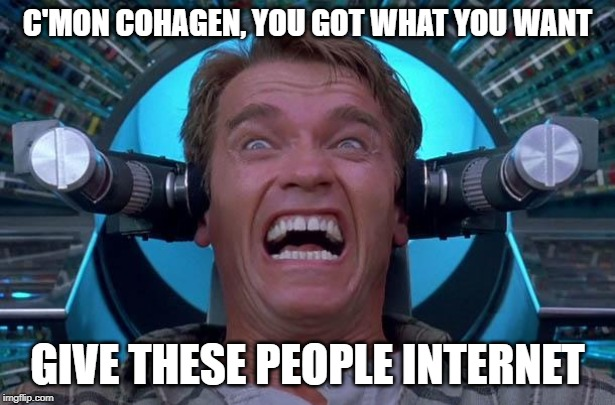 Arnie Total Recall | C'MON COHAGEN, YOU GOT WHAT YOU WANT GIVE THESE PEOPLE INTERNET | image tagged in arnie total recall | made w/ Imgflip meme maker