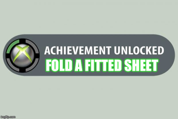 achievement unlocked |  FOLD A FITTED SHEET | image tagged in achievement unlocked | made w/ Imgflip meme maker