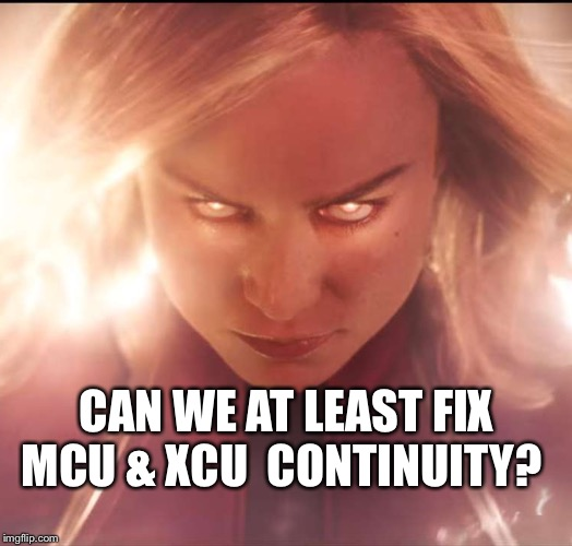 Captain Marvel | CAN WE AT LEAST FIX MCU & XCU  CONTINUITY? | image tagged in captain marvel | made w/ Imgflip meme maker