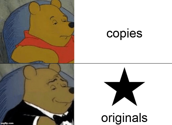 Icon nobody, I try to make them original. | copies originals | image tagged in memes,tuxedo winnie the pooh,icons,original meme,memers,fun | made w/ Imgflip meme maker