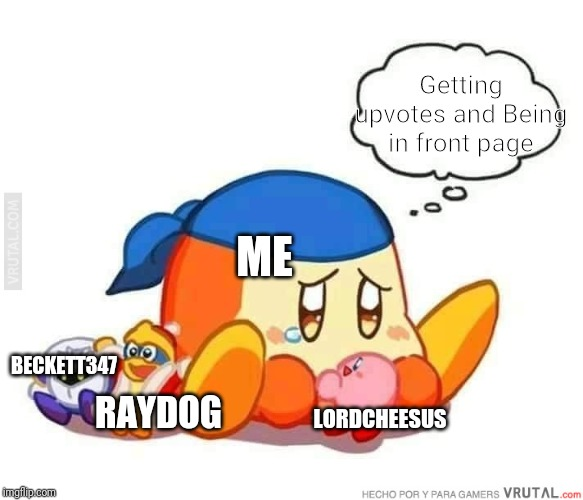 Sad bandana dee | LORDCHEESUS BECKETT347 RAYDOG ME Getting upvotes and Being in front page | image tagged in sad bandana dee | made w/ Imgflip meme maker