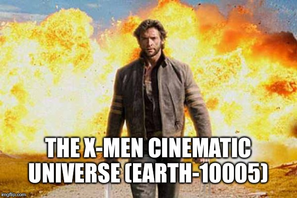 Wolverine walks away | THE X-MEN CINEMATIC UNIVERSE (EARTH-10005) | image tagged in wolverine walks away | made w/ Imgflip meme maker