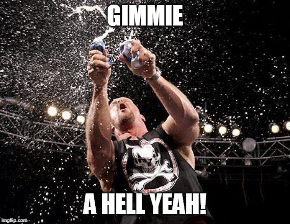 stone cold beers | GIMMIE A HELL YEAH! | image tagged in stone cold beers | made w/ Imgflip meme maker