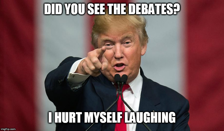 Donald Trump Birthday |  DID YOU SEE THE DEBATES? I HURT MYSELF LAUGHING | image tagged in donald trump birthday | made w/ Imgflip meme maker
