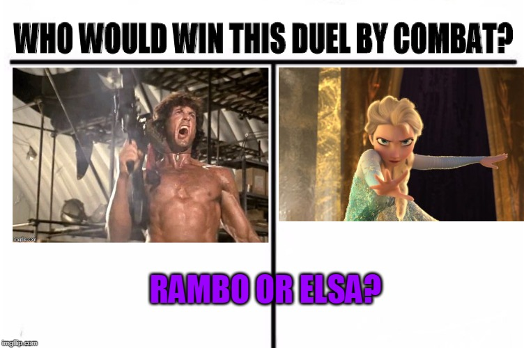 RAMBO OR ELSA? | image tagged in memes,rambo,elsa,who would win | made w/ Imgflip meme maker