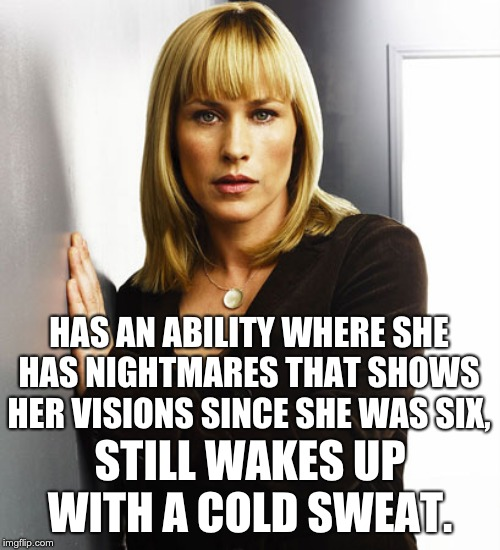 medium | HAS AN ABILITY WHERE SHE HAS NIGHTMARES THAT SHOWS HER VISIONS SINCE SHE WAS SIX, STILL WAKES UP WITH A COLD SWEAT. | image tagged in tv show | made w/ Imgflip meme maker