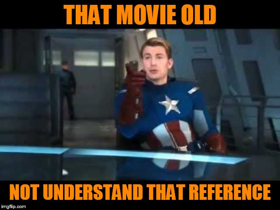 Captain America Understood that Reference | THAT MOVIE OLD NOT UNDERSTAND THAT REFERENCE | image tagged in captain america understood that reference | made w/ Imgflip meme maker