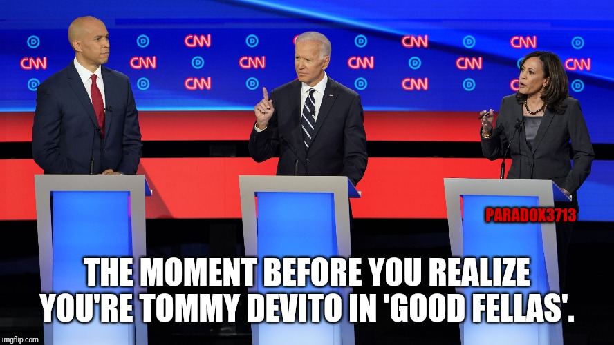 How do you take out one of the leaders of your Party?  Make every member a Hitman. | PARADOX3713 THE MOMENT BEFORE YOU REALIZE YOU'RE TOMMY DEVITO IN 'GOOD FELLAS'. | image tagged in memes,biden,kamala harris,cory booker,democrats,backstabber | made w/ Imgflip meme maker