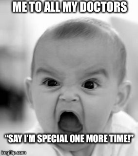 "Angry Baby | ME TO ALL MY DOCTORS ""SAY I'M SPECIAL ONE MORE TIME!"" 