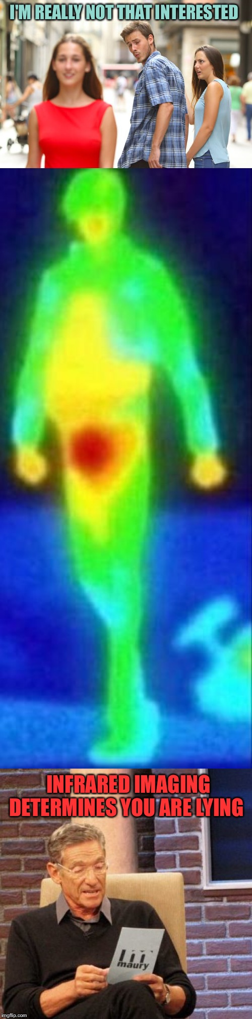 Science, pointing out the obvious. | I'M REALLY NOT THAT INTERESTED INFRARED IMAGING DETERMINES YOU ARE LYING | image tagged in memes,maury lie detector,distracted boyfriend,excited,funny | made w/ Imgflip meme maker