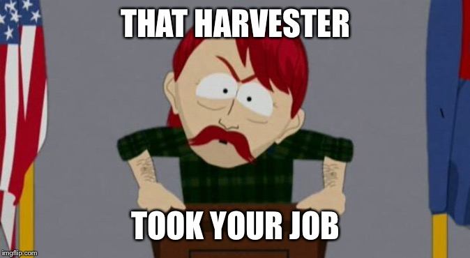 They took our jobs stance (South Park) | THAT HARVESTER TOOK YOUR JOB | image tagged in they took our jobs stance south park | made w/ Imgflip meme maker
