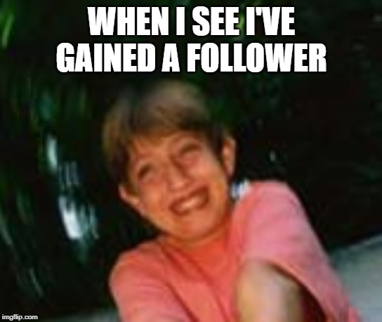 such happiness lol | WHEN I SEE I'VE GAINED A FOLLOWER | image tagged in giddy white boy | made w/ Imgflip meme maker