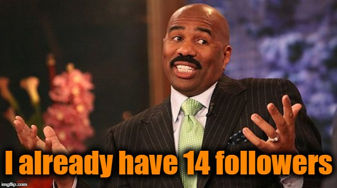 shrug | I already have 14 followers | image tagged in shrug | made w/ Imgflip meme maker