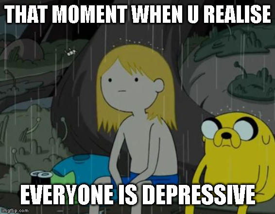 Life Sucks | THAT MOMENT WHEN U REALISE EVERYONE IS DEPRESSIVE | image tagged in memes,life sucks | made w/ Imgflip meme maker