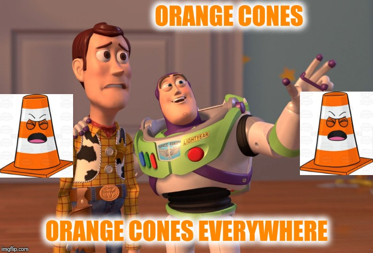 Tearing up the street in front of my apartment house | ORANGE CONES ORANGE CONES EVERYWHERE | image tagged in memes,x x everywhere,construction,noise,potholes,hazard | made w/ Imgflip meme maker