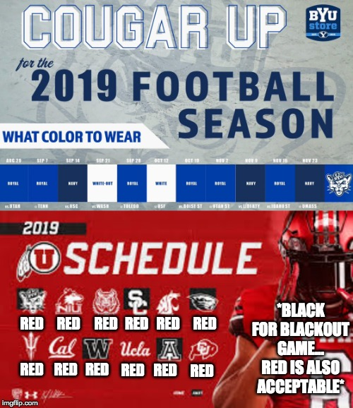 BYU's Cute Schedule/Dress Code | RED RED RED RED RED RED RED RED RED RED RED RED *BLACK FOR BLACKOUT GAME... RED IS ALSO ACCEPTABLE* | image tagged in utah football,utah,college football,utes,holy war,byu | made w/ Imgflip meme maker