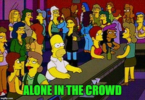 Homer Bar | ALONE IN THE CROWD | image tagged in homer bar | made w/ Imgflip meme maker