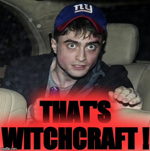 harry potter crazy | THAT'S WITCHCRAFT ! | image tagged in harry potter crazy | made w/ Imgflip meme maker