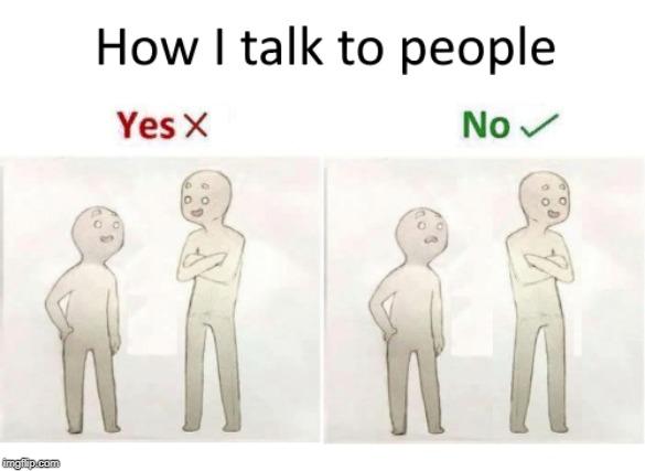 me meme | image tagged in short people,talking,antisocial | made w/ Imgflip meme maker