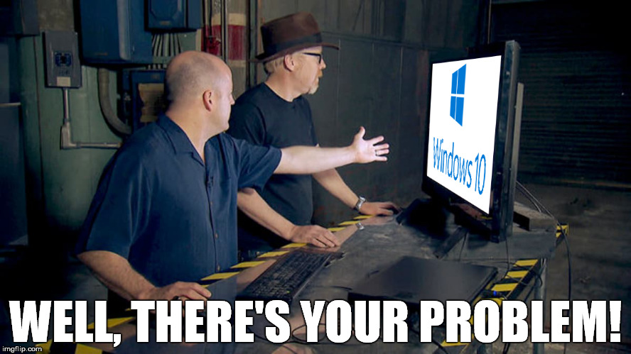 Mythbusters - Adam Savage Computer Screen Windows 10 Problem |  WELL, THERE'S YOUR PROBLEM! | image tagged in windows,windows 10,mythbusters,problem,broken computer | made w/ Imgflip meme maker