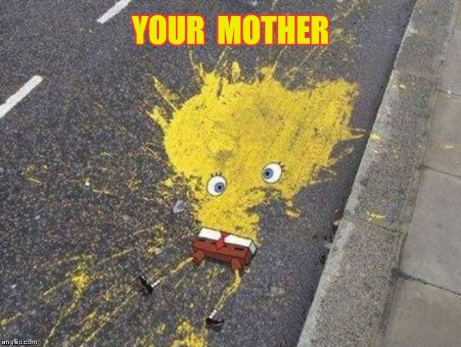 YOUR  MOTHER | made w/ Imgflip meme maker