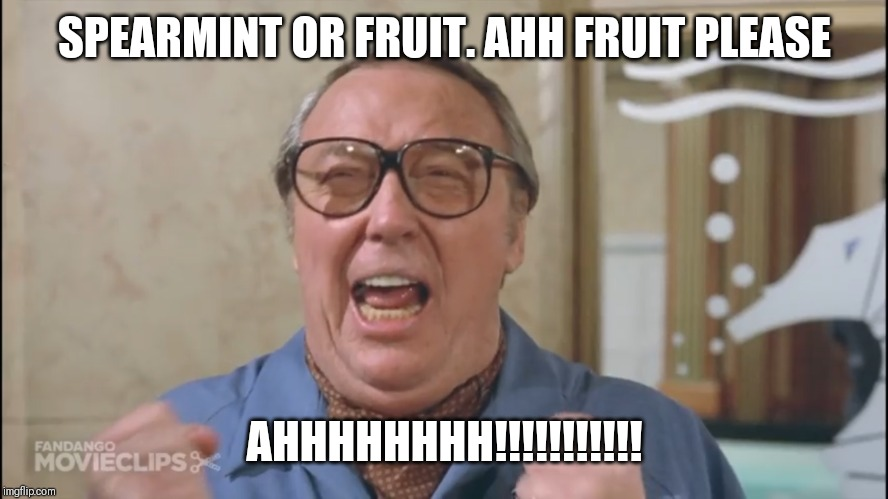 Pee wee | SPEARMINT OR FRUIT. AHH FRUIT PLEASE AHHHHHHHH!!!!!!!!!!! | image tagged in pee wee | made w/ Imgflip meme maker