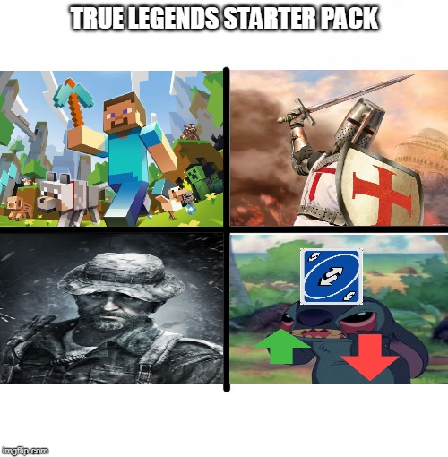 True Legends Starter Pack | TRUE LEGENDS STARTER PACK | image tagged in memes,blank starter pack,stitch,minecraft,call of duty,crusader | made w/ Imgflip meme maker