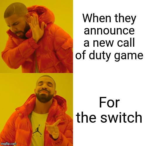 Some people will play anything, so long as it's on the right platform | When they announce a new call of duty game For the switch | image tagged in memes,drake hotline bling | made w/ Imgflip meme maker