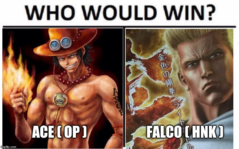 One Piece VS Hokuto No Ken | ACE ( OP ) FALCO ( HNK ) | image tagged in anime,who would win,battle,one piece,fist of the north star | made w/ Imgflip meme maker