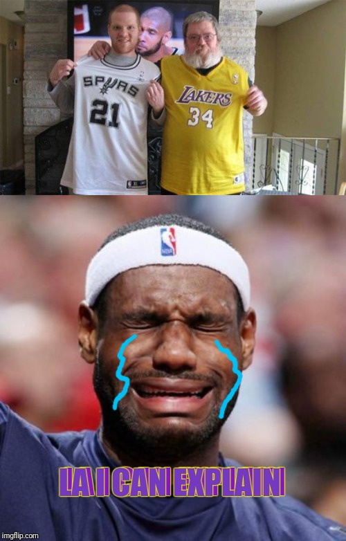 LA I CAN EXPLAIN LA I CAN EXPLAIN | image tagged in lebron james | made w/ Imgflip meme maker