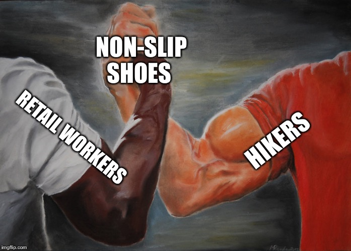 Epic Handshake |  NON-SLIP SHOES; HIKERS; RETAIL WORKERS | image tagged in epic handshake | made w/ Imgflip meme maker