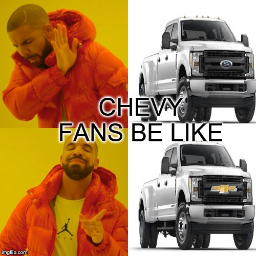CHEVY FANS BE LIKE | image tagged in drake no/yes | made w/ Imgflip meme maker