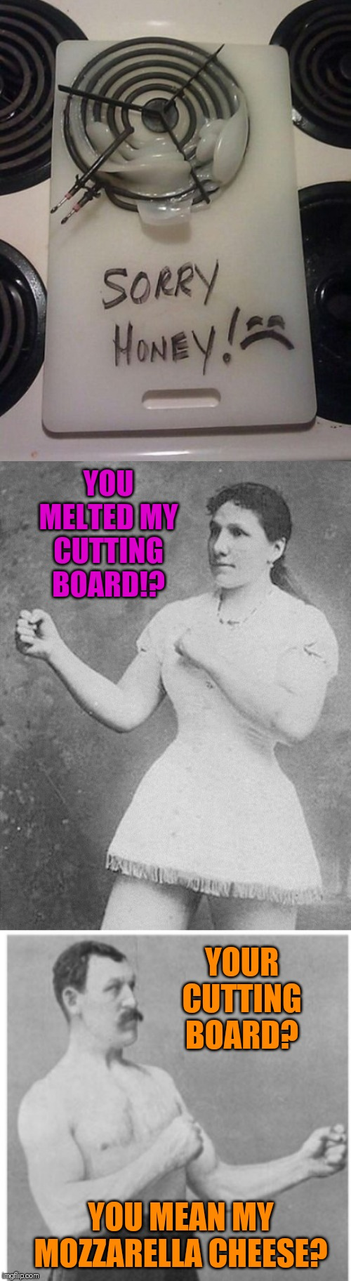 I think they're gonna wrassle | YOU MELTED MY CUTTING BOARD!? YOUR CUTTING BOARD? YOU MEAN MY MOZZARELLA CHEESE? | image tagged in memes,overly manly man,overly manly woman,cheese,husband wife,44colt | made w/ Imgflip meme maker