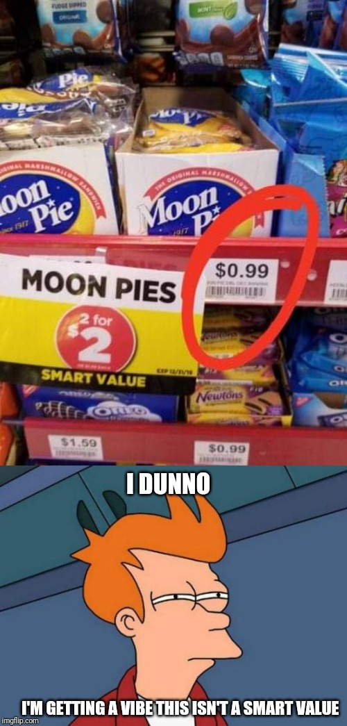 Gas Station Shenanigans | I DUNNO I'M GETTING A VIBE THIS ISN'T A SMART VALUE | image tagged in memes,futurama fry,moon pies,gas station,values | made w/ Imgflip meme maker