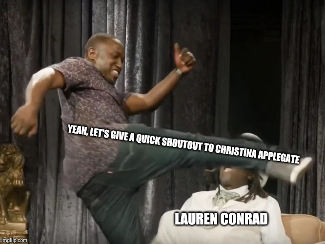 Flavor Flav | YEAH, LET'S GIVE A QUICK SHOUTOUT TO CHRISTINA APPLEGATE LAUREN CONRAD | image tagged in memes,funny memes,eric andre | made w/ Imgflip meme maker