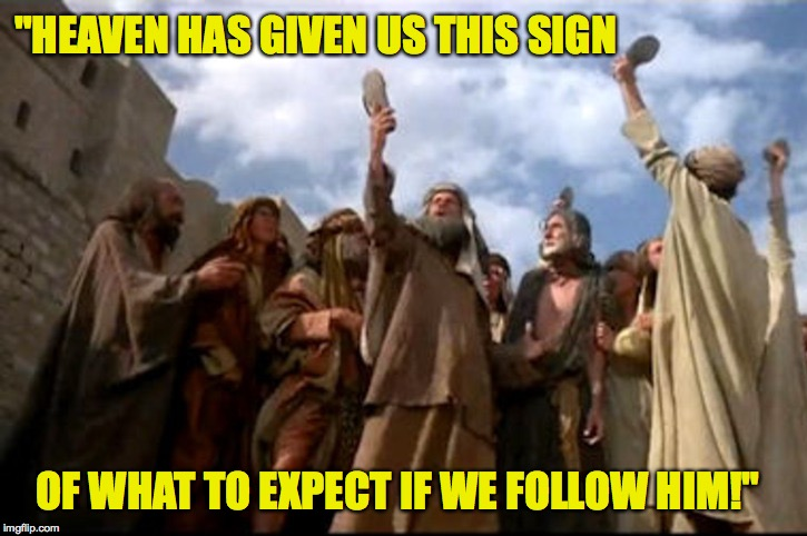 "Life of imgflip.  ( : | ""HEAVEN HAS GIVEN US THIS SIGN OF WHAT TO EXPECT IF WE FOLLOW HIM!"" 