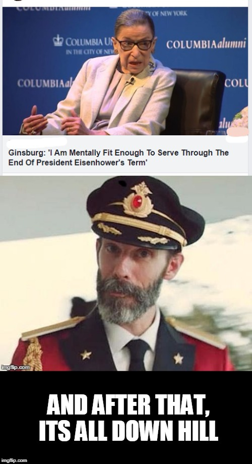 Foggy |  AND AFTER THAT, ITS ALL DOWN HILL | image tagged in captain obvious,ruth bader ginsburg,alzheimer's | made w/ Imgflip meme maker