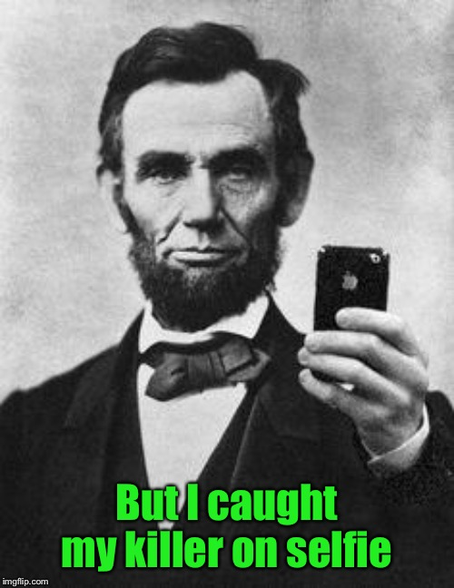 Lincoln Selfie | But I caught my killer on selfie | image tagged in lincoln selfie | made w/ Imgflip meme maker