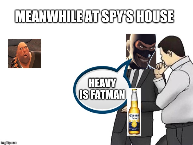 Car Salesman Slaps Hood Meme | MEANWHILE AT SPY'S HOUSE HEAVY IS FATMAN | image tagged in memes,car salesman slaps hood | made w/ Imgflip meme maker