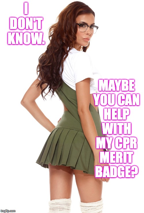 I DON'T KNOW. MAYBE YOU CAN HELP WITH MY CPR MERIT BADGE? | made w/ Imgflip meme maker