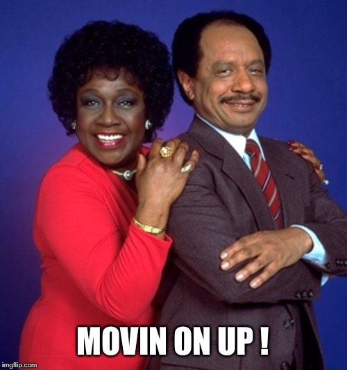 MOVIN ON UP ! | made w/ Imgflip meme maker