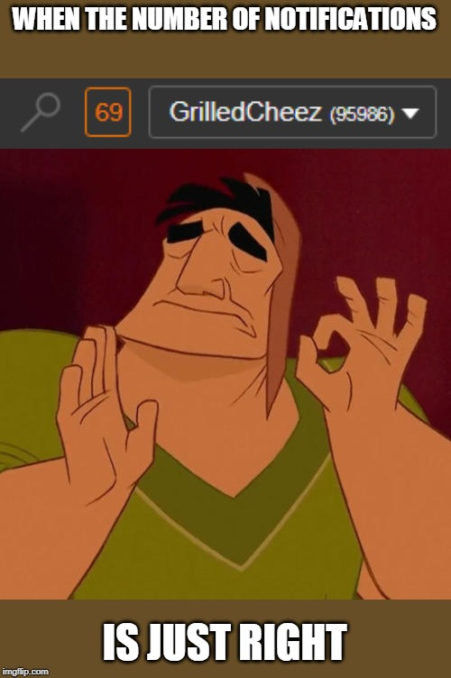 WHEN THE NUMBER OF NOTIFICATIONS IS JUST RIGHT | image tagged in when x just right,notifications,69,screenshot | made w/ Imgflip meme maker