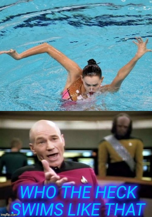 WHO THE HECK SWIMS LIKE THAT | image tagged in memes,picard wtf | made w/ Imgflip meme maker