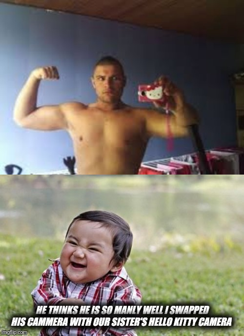 HE THINKS HE IS SO MANLY WELL I SWAPPED HIS CAMMERA WITH OUR SISTER'S HELLO KITTY CAMERA | image tagged in memes,evil toddler | made w/ Imgflip meme maker